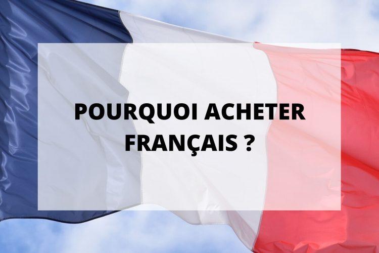 Pourquoi acheter des produits fabriqués en France ?