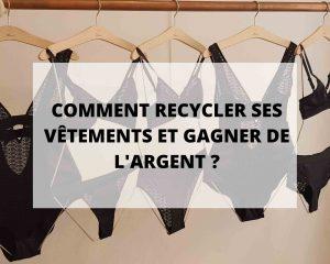 Comment recycler ses vêtements et gagner de l'argent avec Sans Prétention Lingerie.