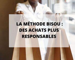 Achats plus responsable pourquoi ne pas essayer la méthode BISOU et utiliser notre annuaire de marques selon la méthode bisou